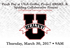 Psych Day: Healthy U at UGA-Griffin, Thursday, March 20, 2017, 9AM